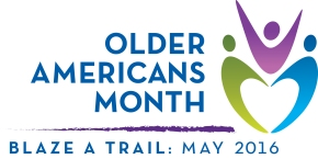 Celebrate Older Americans Month 2016: Blaze a Trail