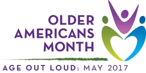 Celebrate Older Americans Month 2017: Age Out Loud
